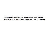National report on teachers for early childhood Education: Trinidad and Tobago